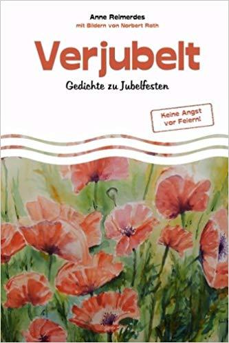 Verjubelt - Gedichte zu Jubelfesten von Anne Reimerdes