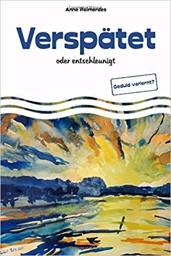 """""""Verspätet oder entschleunigt - Geduld verlernt?"""" von Anne Reimerdes"""
