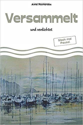 """""""Versammelt und verdichtet - Mach mal Pause!"""" von Anne Reimerdes"""