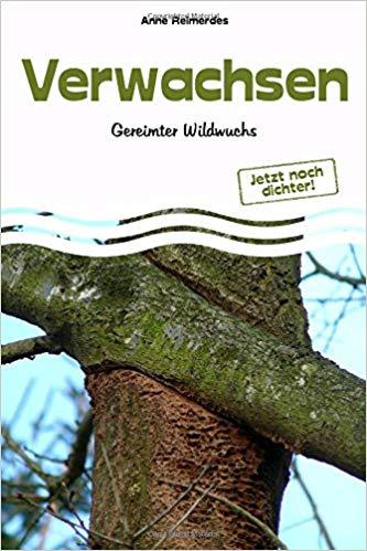 """""""Verwachsen - Gereimter Wildwuchs - Jetzt noch dichter!"""" von Anne Reimerdes"""